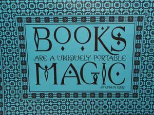 Books are uniquely portable magic by Stephen King
